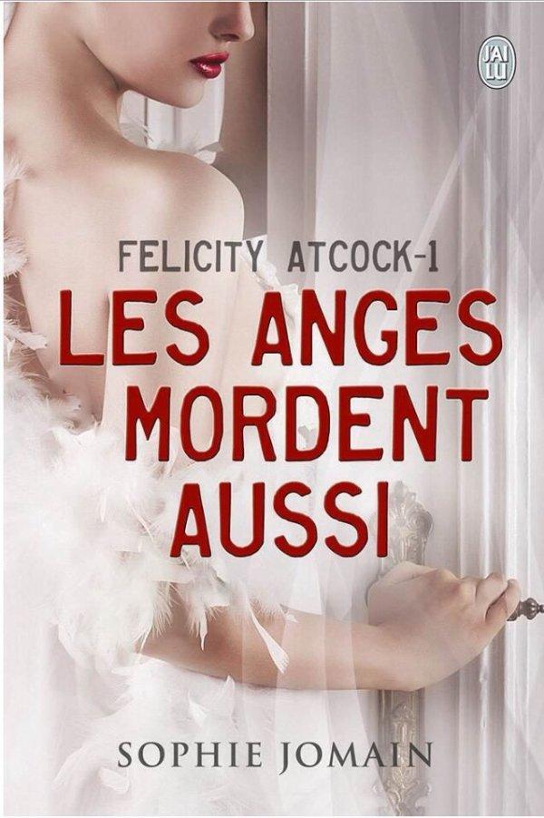 2014/21 - Série Felicity Atcock tome 1, Les anges mordent aussi de Sophie JOMAIN