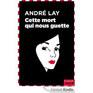 2014/48 - Cette mort qui nous guette d'Andre Lay