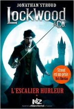 Lockwood & Co, tome 1 L'escalier hurleur de Jonathan Stroud