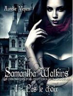 Samantha Watkins ou Les chroniques d'un quotidien extraordinaire: Tome 1 : Pas le choix