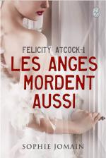 Felicity Atcock 1, Les anges mordent aussi de Sophie Jomain