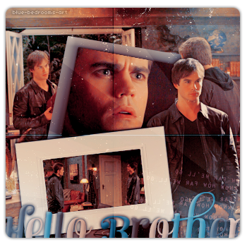 ∙•∙ Blue-Bedrooms-Art ∙•∙    « H e l l o - B r o t h e r. » Damon & Stefan ~1x01    Texte.Création.Décoration ~ Newsletter ~