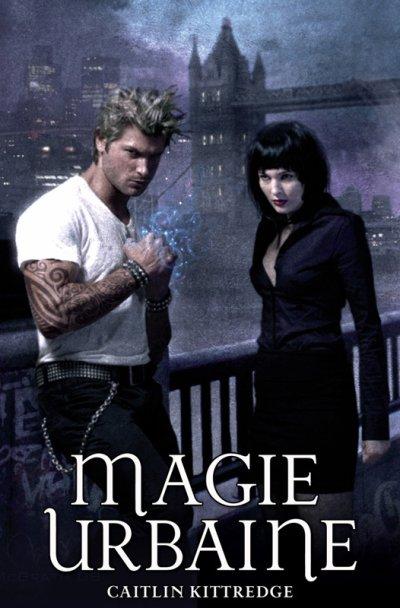 Magie urbaine (Les ténèbres de Londres T.1) - Caitlin Kittredge