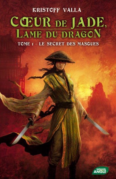 Le secret des masques (Coeur de Jade, lame du dragon) - Kristoff Valla