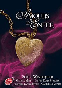 Amours d'enfer - Scott Westerfeld, Melissa Marr, Laurie Faria Stolarz, Justine Larbalestier & Gabrielle Zévin