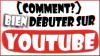 [Comment?]Bien débuter sur YouTube!