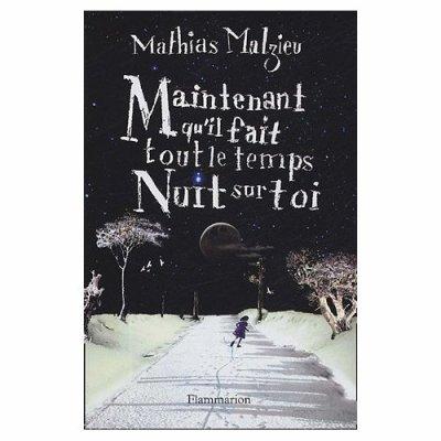 Maintenant qu'il fait tout le temps nuit sur toi de Mathias Malzieu