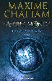 Autre monde t3: le coeur de la terre de Maxime Chattam
