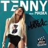 Tenny feat Maska - Like a Maniac