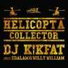 Dj Kikfat feat Edalam & Willy William - Helicopta Collector