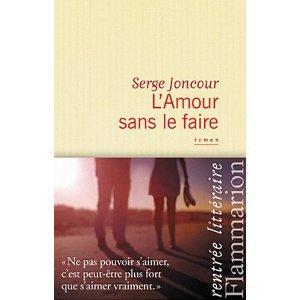 Serge Joncour - L'amour sans le faire