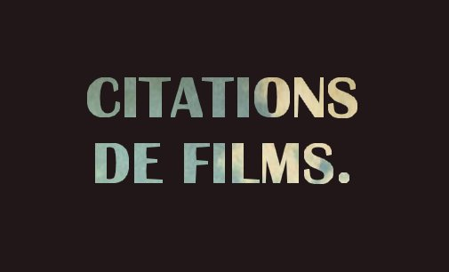 Votre blog de citations de films.