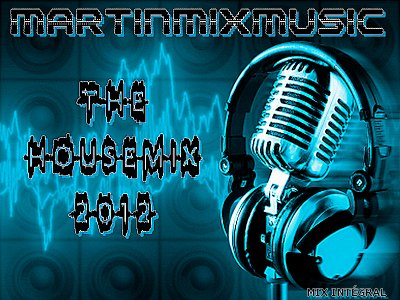 ~~~~Martin Mix Music The House Mix 2012~~~~