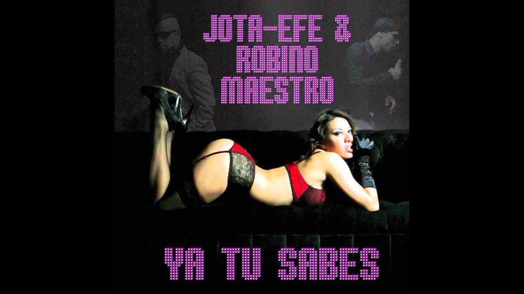 Jota-Efe & Robino Maestro - Ya tu sabes (2015)