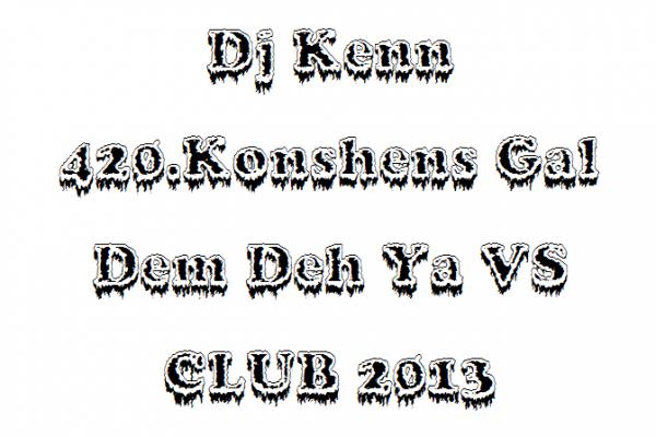 MiiX Déliire / Dj Kenn 420.Konshens Gal Dem Deh Ya VS CLUB 2013 (2013)
