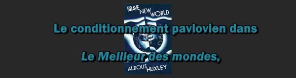 . . Le conditionnement pavlovien dans Le Meilleur des Mondes, .  | BEHAVIORISME |  . .
