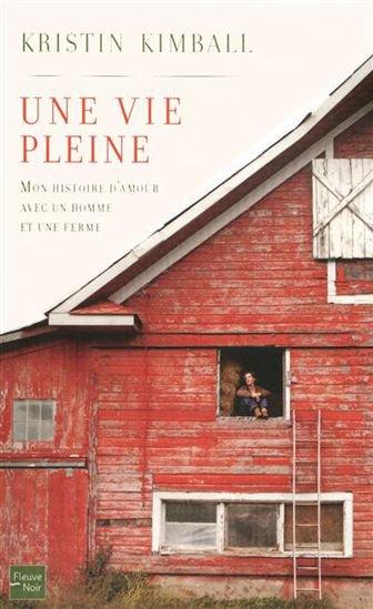 Une vie pleine : mon histoire d'amour avec un homme et une ferme  de Kristin Kimball