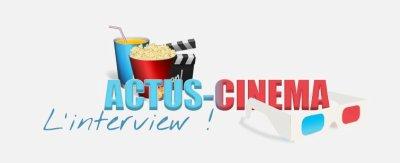 Interview n°1 : Actus-Cinéma