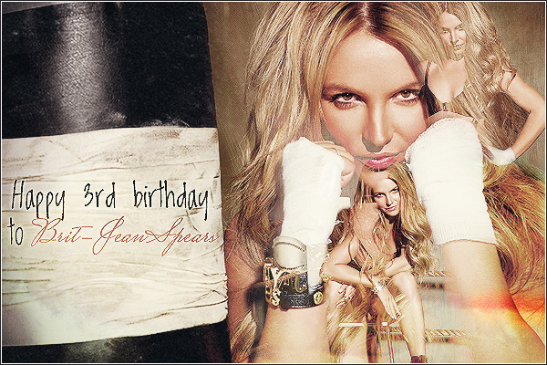 . 22 mai 2010 - 22 mai 2013 : Happy 3rd birthday to Brit-JeanSpears ! .