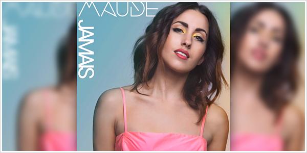 """. AUDIOS▬Carton plein pour Maude avec son nouveau single """"Jamais""""! ."""