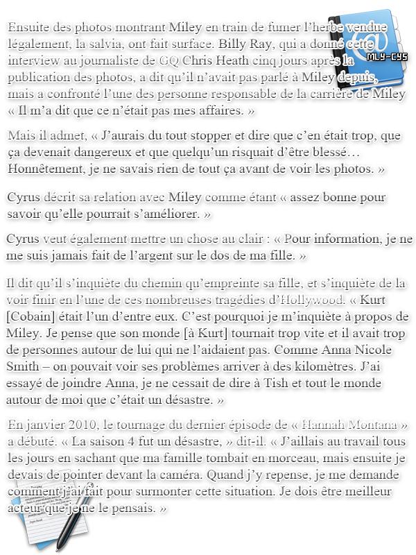 .   19 Février 2011 : » Miley était présente hier 18 février au Global Action Forum 2011 Gala, où elle a reçu un award de la part d'Hilary Duff pour son travail accompli avec Get ur Good On. Des vidéos sont présente en fin d'article. (+ des photos (GIF1) . » Le coiffeur Marcus Francis a posté jeudi 17 février sur son Twitter qu'il était en plein photoshoot organisé pour la tournée 2011 de Miley Cyrus ! Il a même posté un petit avant goût du look de Miley et de l'atmosphère qu'au la tournée. (Photo2)  . » Le père de Miley, Billy Ray Cyrus, a récemment donné une interview au magazine GQ dans laquelle il parle de sa famille, et de l'impact qu'a eu la série « Hannah Montana ». Je vous rappelle que Billy Ray est actuellement en plein divorce avec Tish, la mère de Miley. Retrouvez-la ci-dessous dans l'article. .