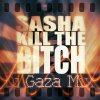 Sasha Kill The Bitch X Dj GazaMix