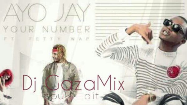 Ayo Jay X Fetty Wap DjGazaMix ZoukEdit