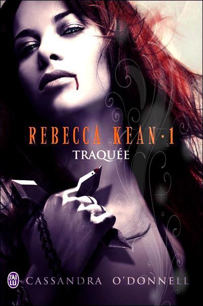 """Rebecca Kean, Traquée"" de Cassandra O'Donnel."