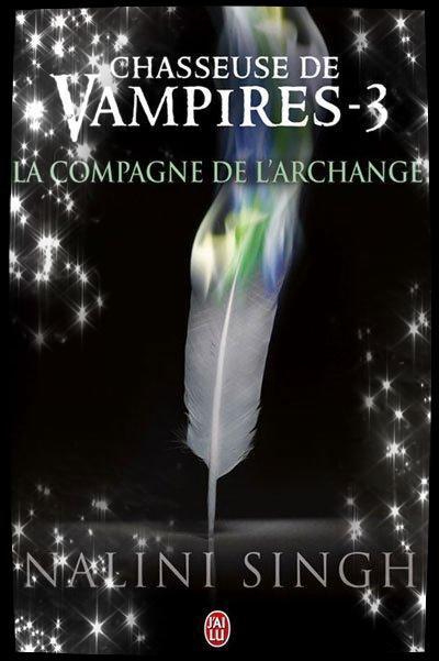 """""""La Compagne de l'Archange, Chasseuse de Vampires"""" de Nalini Singh."""