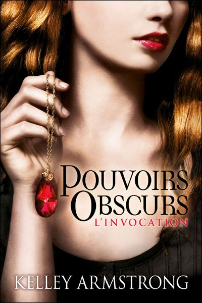 """Pouvoirs Obscures, l'Invocation"" de Kelley Armstrong."