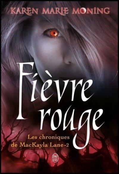 """""""Les Chroniques de MacKayla Lane, Fièvre Rouge"""" de Karen Marie Moning."""