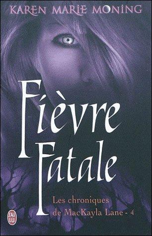 """""""Les Chroniques de MacKayla Lane, Fièvre Fatale"""" de Karen Marie Moning."""