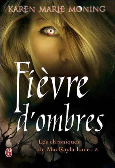 """""""Les Chroniques de MacKayla Lane, Fièvre d'Ombres"""" de Karen Marie Moning."""