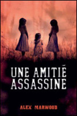"""Une Amitié Assassine"" de Alex Marwood."