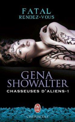 """""""Chasseuses d'Aliens, Fatal Rendez-Vous"""" de Gena Showalter."""