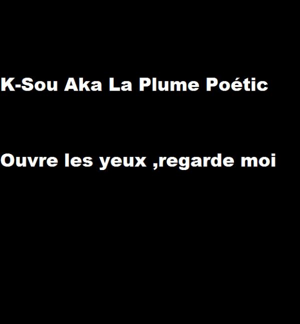 K-Sou Aka La Plume Poétic - Ouvre les yeux ,Regarde moi  (2012)