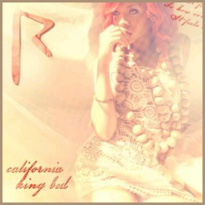 -- ▬ Single ||  22 Avril 2011 Voici la pochette officiel du prochain single de Rihanna: California King Bed. --