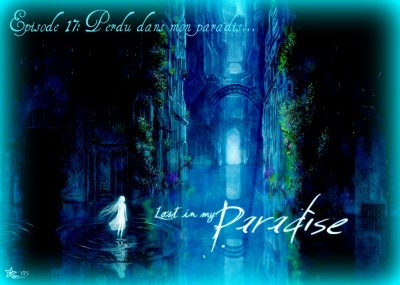 Chapitre 17:  Perdue dans mon paradis....