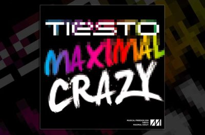 "Tiësto's ""Maximal Crazy"" Out Now!"