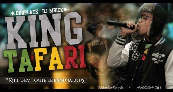 AAAAAAAAAAAAAAAAAAAAA / KING TAFARI DUBPLATE DJ M'RICK - KILL DEM TOUTE LE BAND JALOUX_2012 A la mOde De Chey Nous_DJ M'RICK (2012)