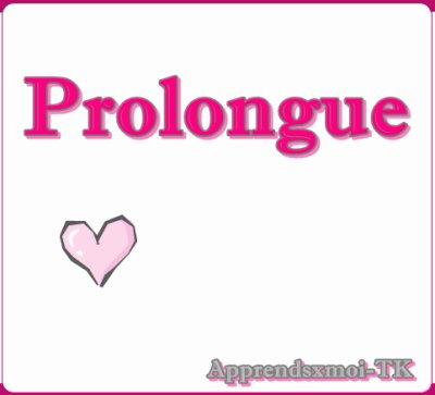 ~ Prolongue ~