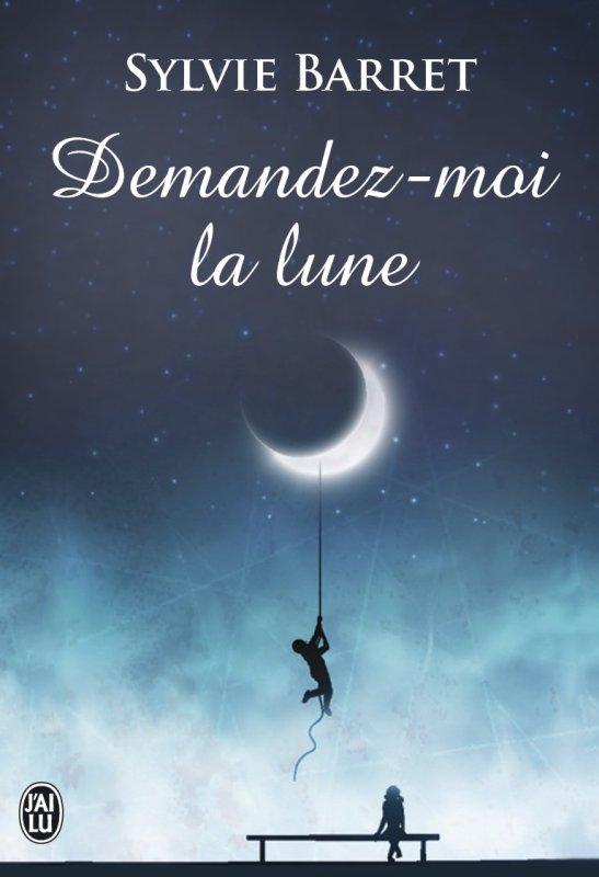 Demandez-moi la lune ! de Sylvie Barret-Lefelle.