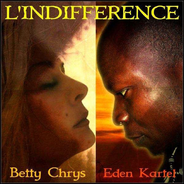 "Nouveau ! Mon duo "" L'INDIFFERENCE"" Betty Chrys feat Eden Kartel"