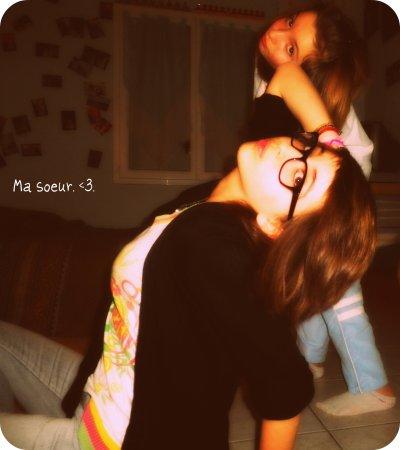 - Ma soeur ; mon tout. ♥.