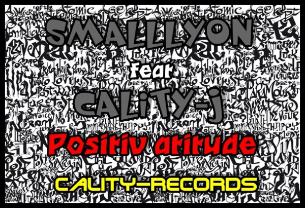 Cality-J feat Smalllyon__Positiv atitude__ChanziRidd_cality-records__2K13 (2013)