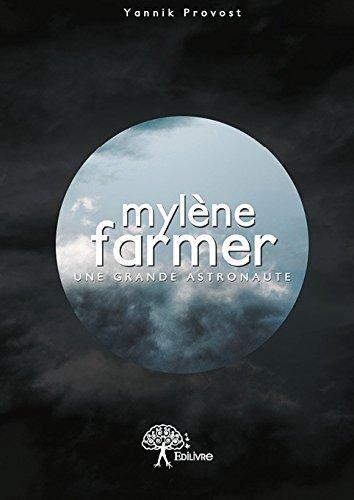 Mylène Farmer : une grande astronaute Biographie non officielle de l'artiste