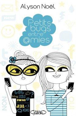 Nouveau livre : Petits bugs entre amies ,Alyson Noël + Elixir d'Hilary Duff
