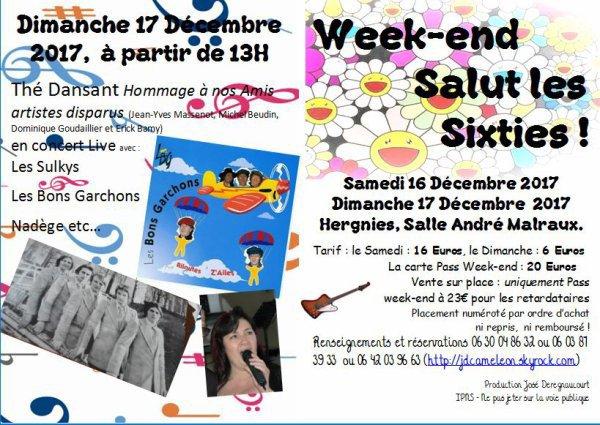 WEEK-END SALUT LES SIXTIES, LES SULKYS SE REFORME pour rendre hommage à Jean-Yves Massenot et Michel Beudin  les chanteurs de ce groupe , LES BON GARCHONS en concert , nous aurons une pensée pour Dominique Goudaillier  , Erick Bamy et autres Artistes disparus, avec la participation de Nadége et le duo Marquigny  ( Thé Dansant  )  .