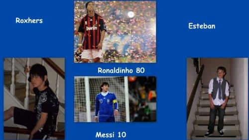 Roxhers , Ronaldinho 80 , Messi 10 , Et Moi