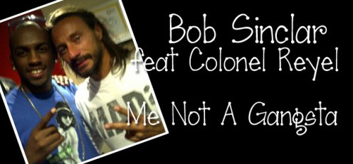 Bob Sinclar Ft Colonel Reyel / Me Not A Gangsta (2011)